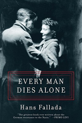 """Every Man Dies Alone"" by Hans Fallada"