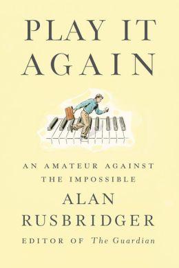 """Play It Again"" by Alan Rusbridger"