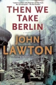 Then We Take Berlin by John Lawton