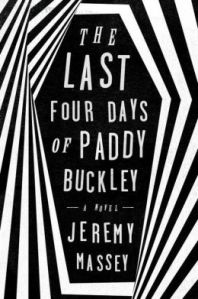 """The Last Four Days of Paddy Buckley"" by Jeremy Massey"