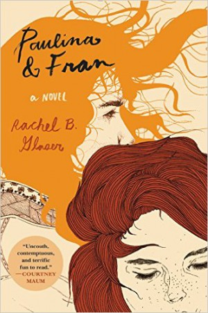 Paulina and Fran by Rachel B. Glaser