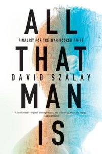 all-that-man-is-by-david-szalay
