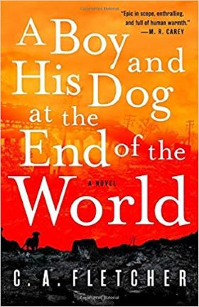 A Boy and His Dog at the End of the World by C A Fletcher