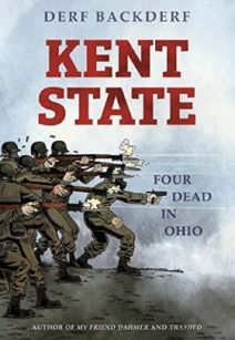 Kent State - Four Dead in Ohio by Derf Backderf